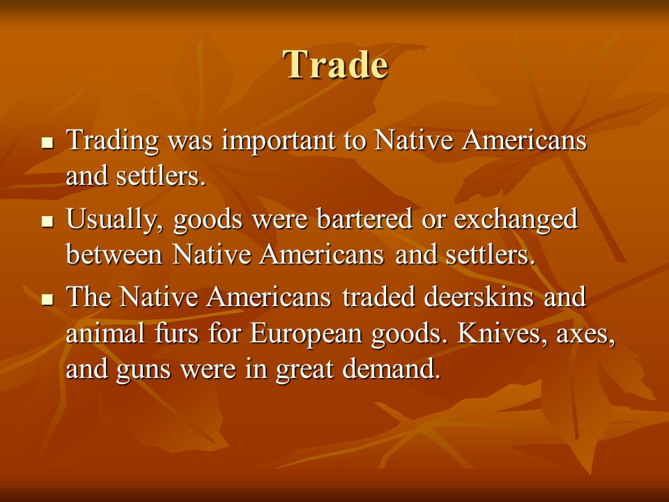 Trade Trading was important to Native Americans and settlers.