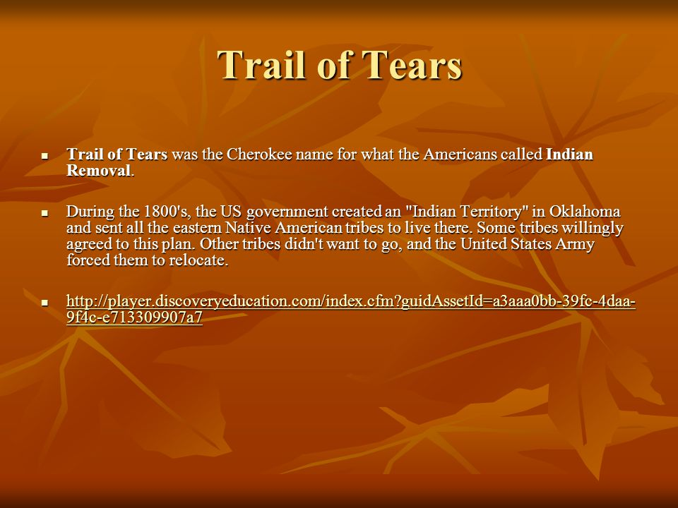 Trail of Tears Trail of Tears was the Cherokee name for what the Americans called Indian Removal.