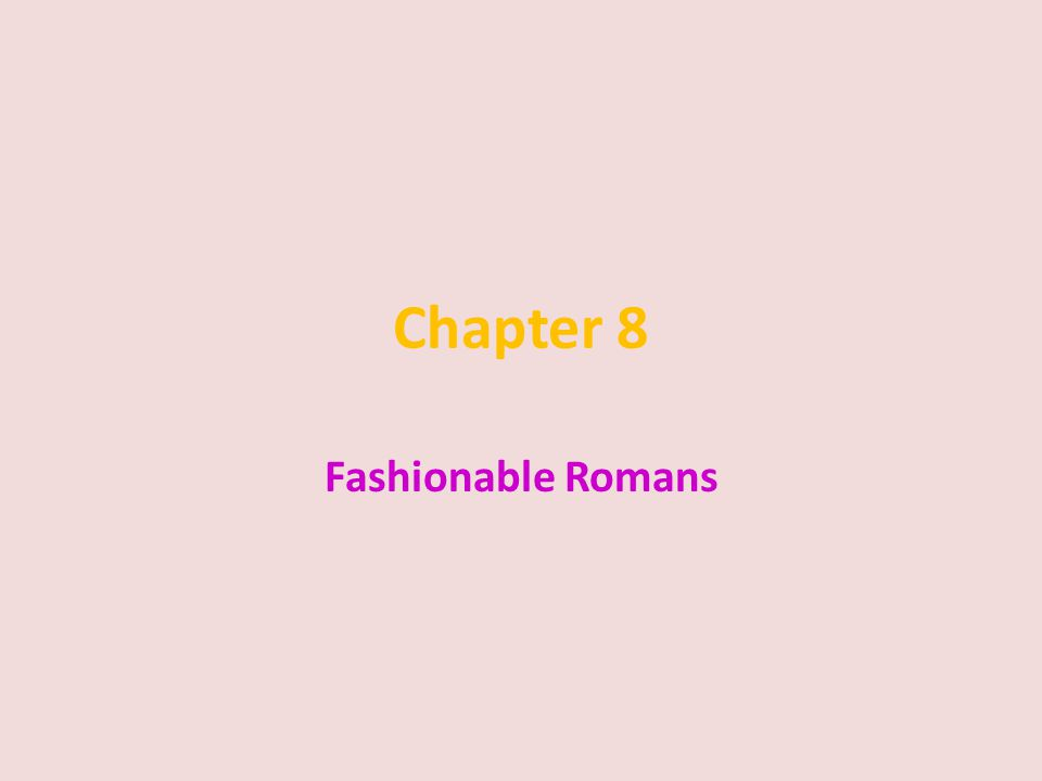 Chapter 8 Fashionable Romans