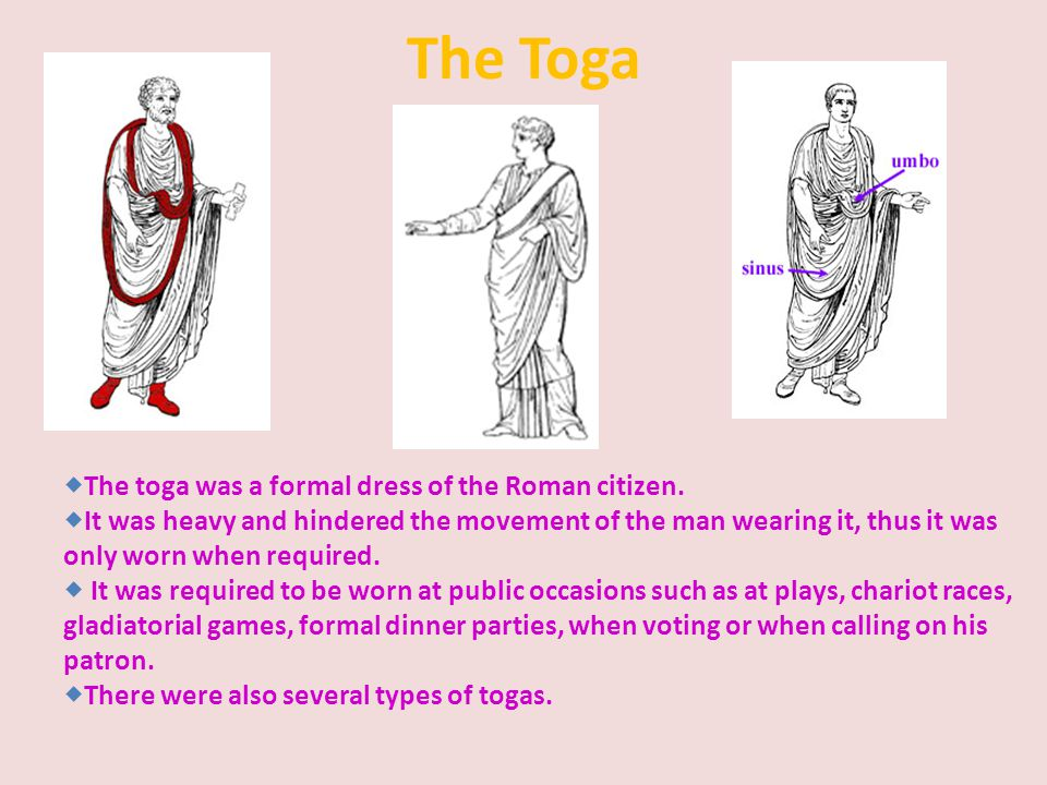The Toga The toga was a formal dress of the Roman citizen.