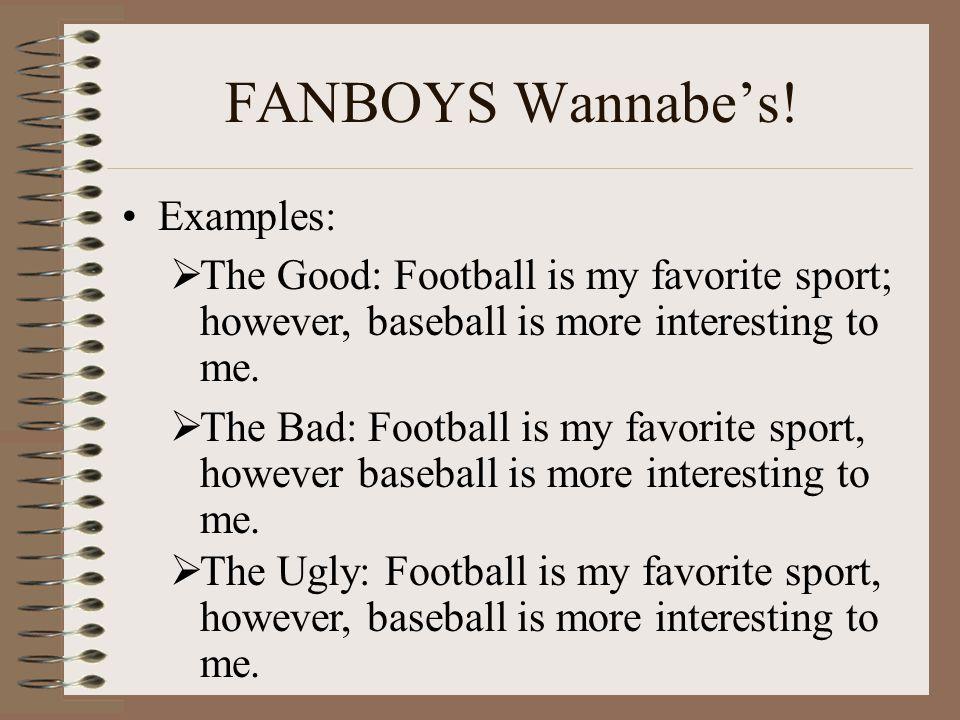 FANBOYS Wannabe's! Examples: