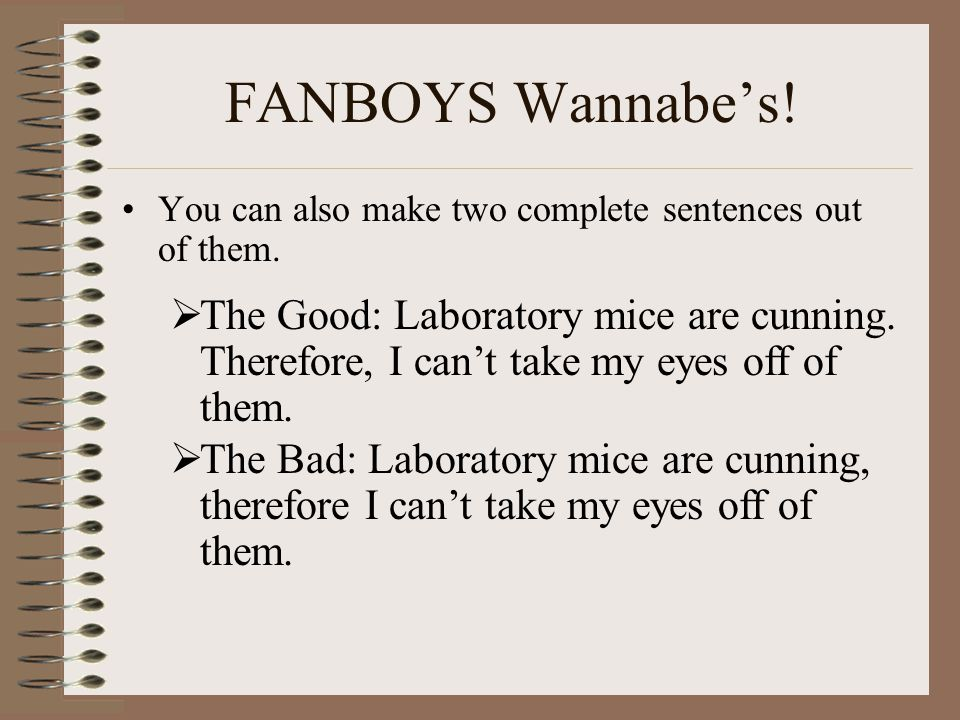 FANBOYS Wannabe's! You can also make two complete sentences out of them.