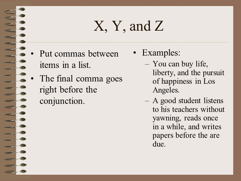 X, Y, and Z Put commas between items in a list.