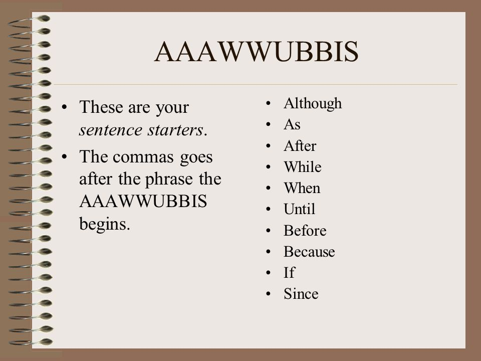 AAAWWUBBIS These are your sentence starters.