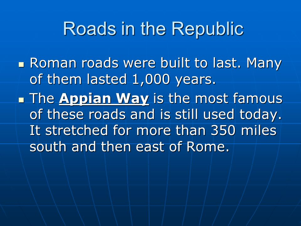 Roads in the Republic Roman roads were built to last. Many of them lasted 1,000 years.