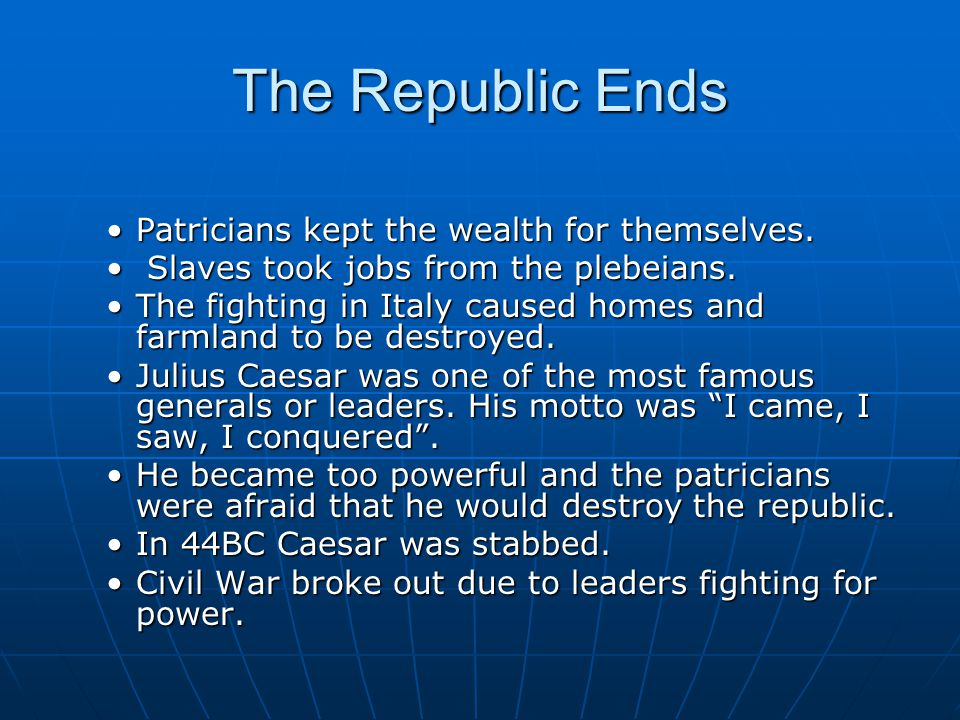 The Republic Ends Patricians kept the wealth for themselves.