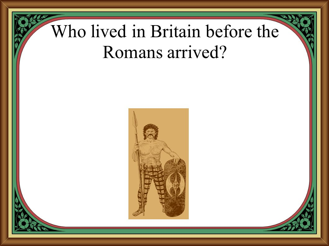 Who lived in Britain before the Romans arrived