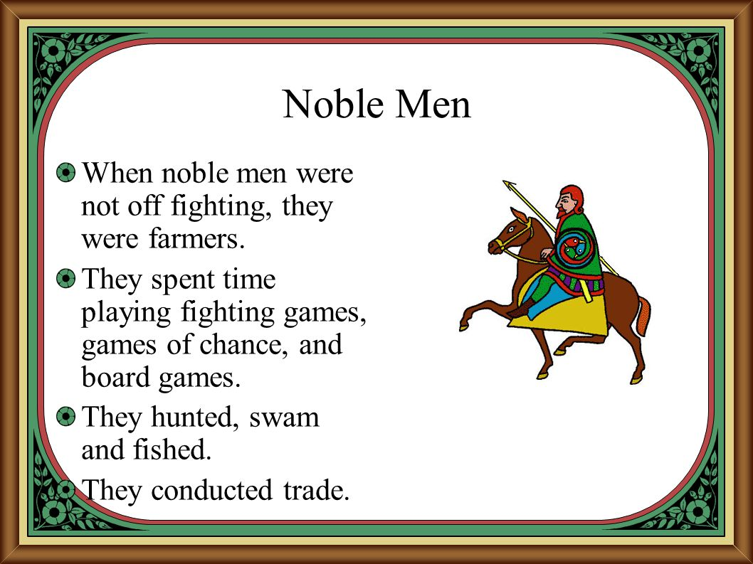 Noble Men When noble men were not off fighting, they were farmers.