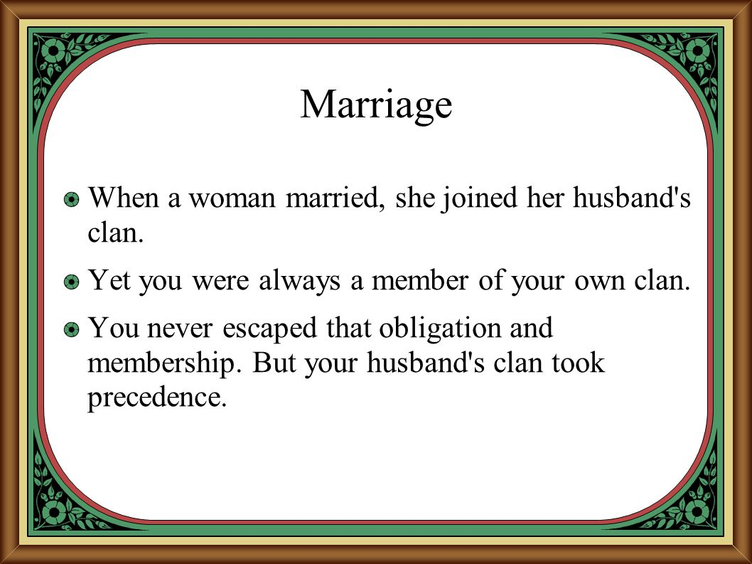 Marriage When a woman married, she joined her husband s clan.