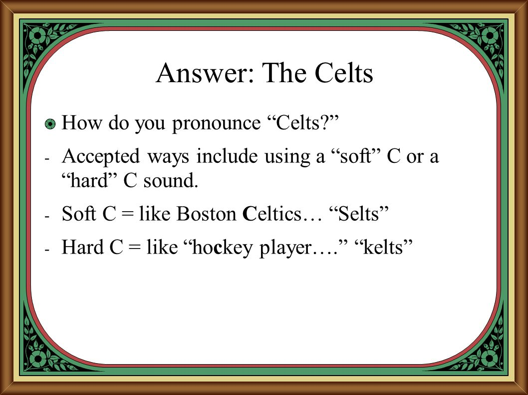 Answer: The Celts How do you pronounce Celts