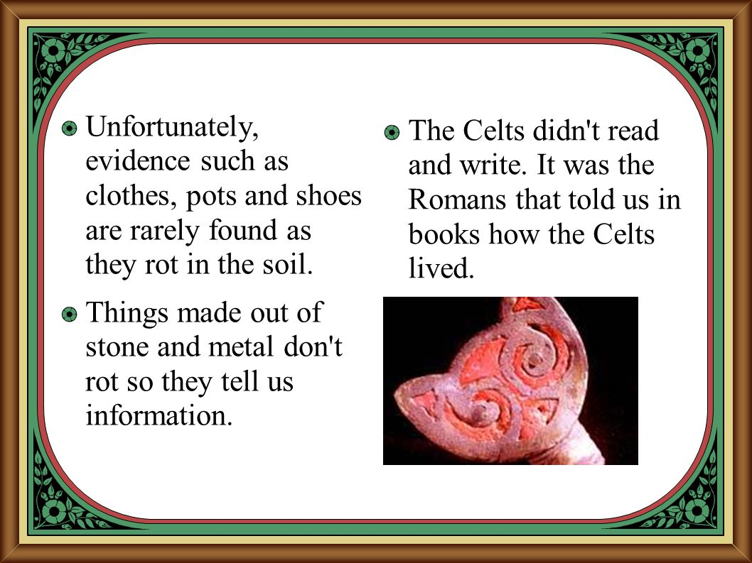 Unfortunately, evidence such as clothes, pots and shoes are rarely found as they rot in the soil.