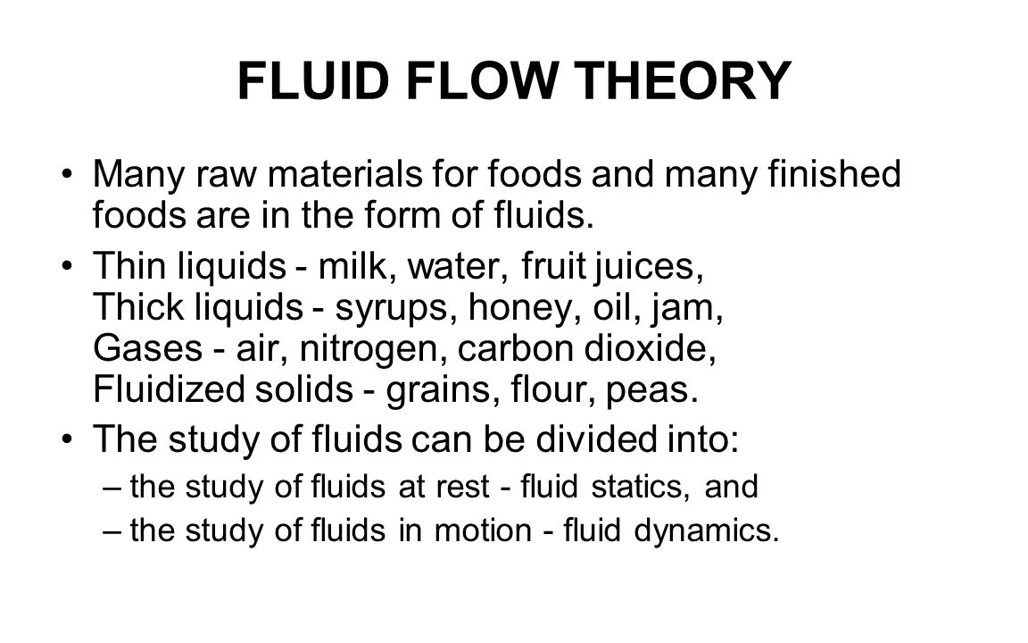 FLUID FLOW THEORY Many raw materials for foods and many finished foods are in the form of fluids.