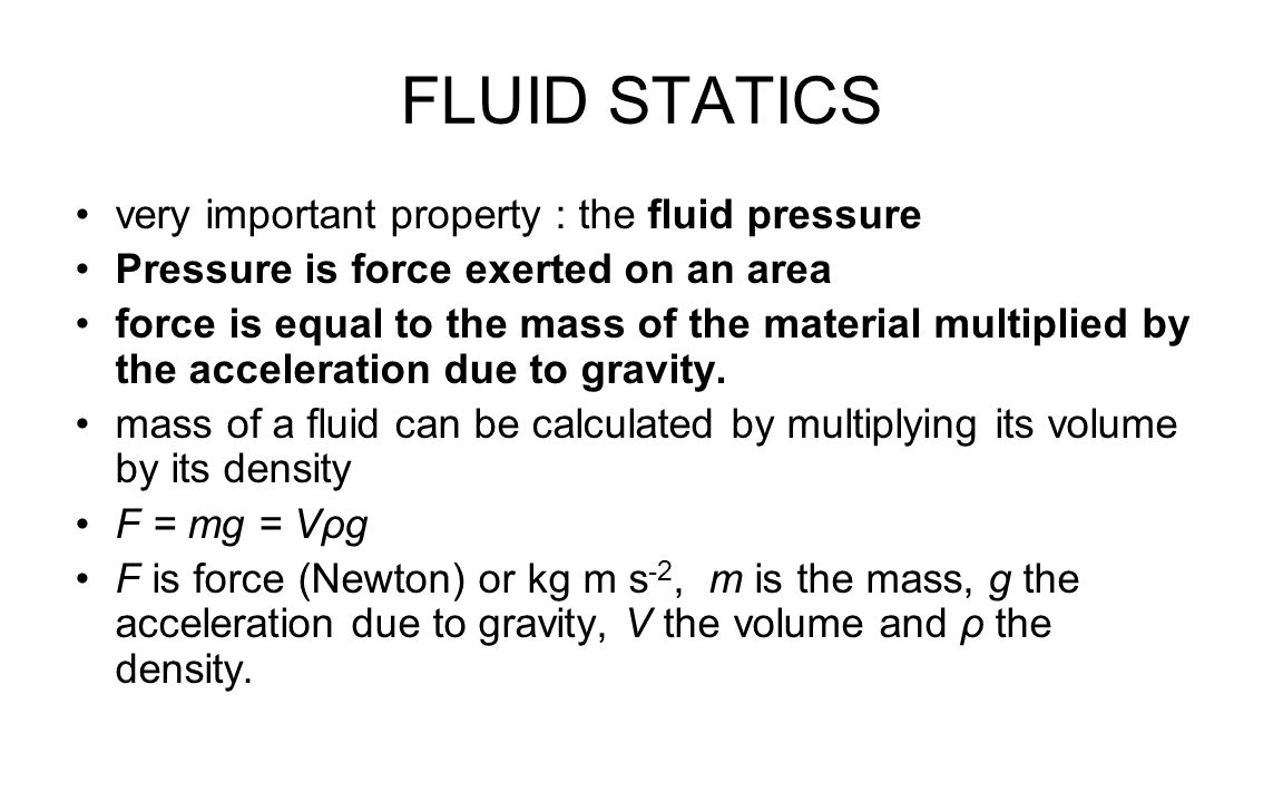 FLUID STATICS very important property : the fluid pressure