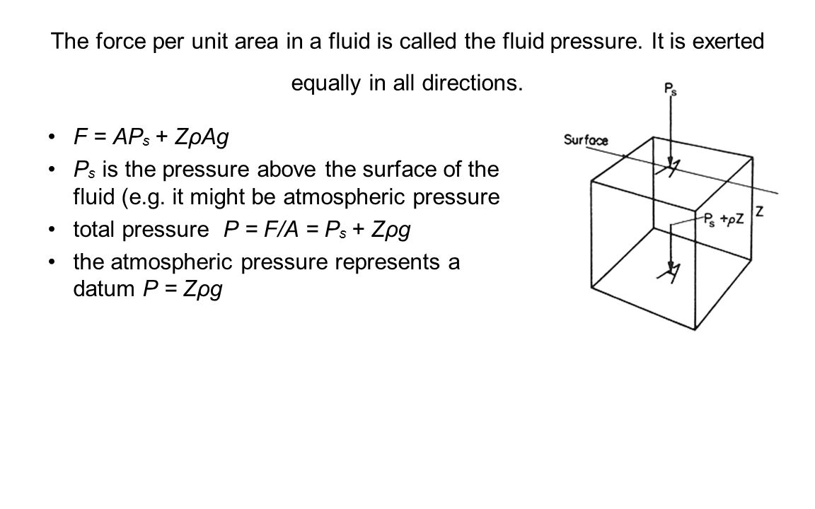 The force per unit area in a fluid is called the fluid pressure