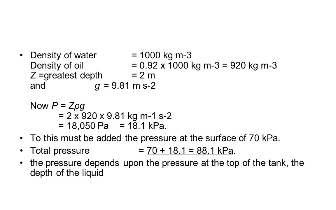 Density of water. = 1000 kg m-3 Density of oil. = 0