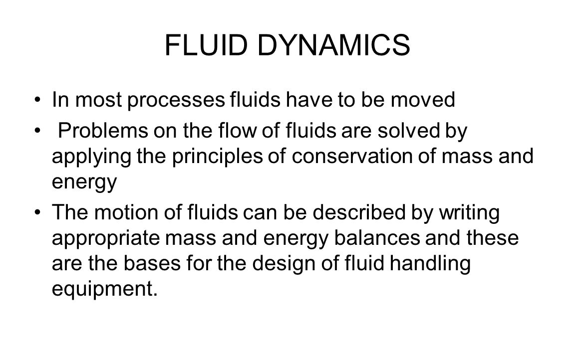 FLUID DYNAMICS In most processes fluids have to be moved