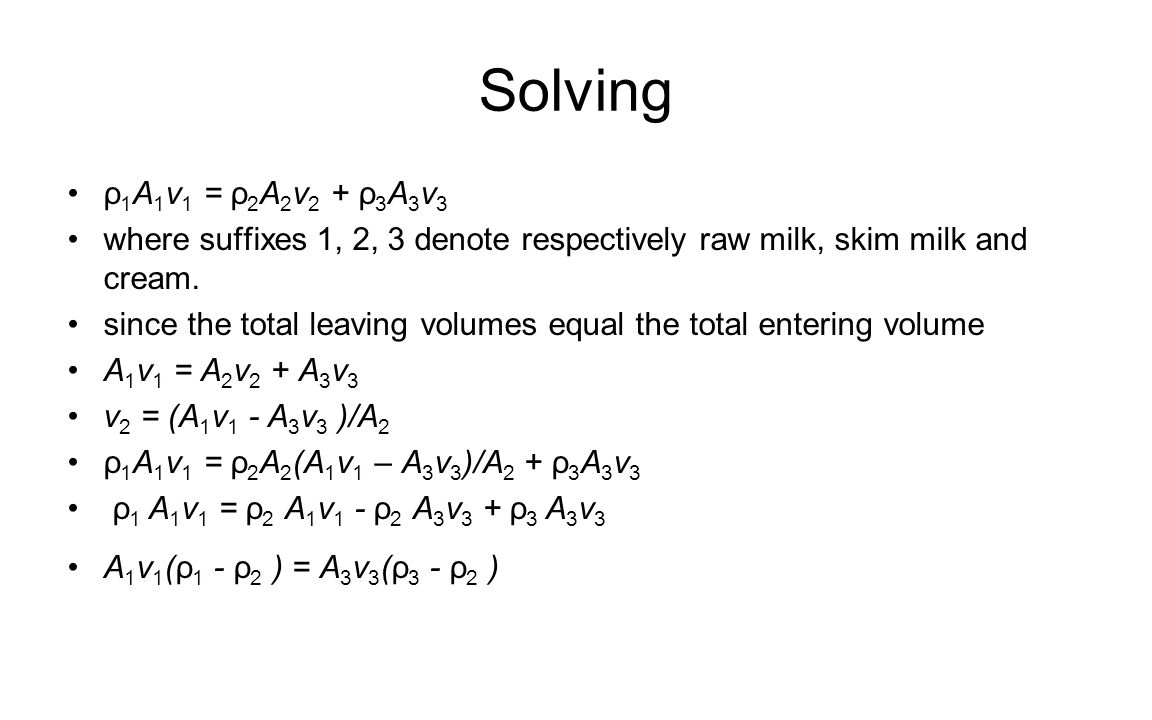 Solving ρ1A1v1 = ρ2A2v2 + ρ3A3v3. where suffixes 1, 2, 3 denote respectively raw milk, skim milk and cream.