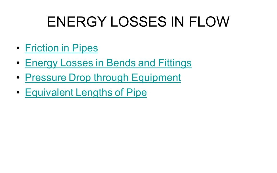 ENERGY LOSSES IN FLOW Friction in Pipes