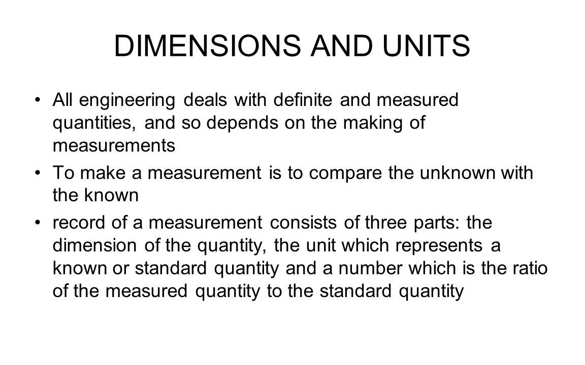 DIMENSIONS AND UNITS All engineering deals with definite and measured quantities, and so depends on the making of measurements.