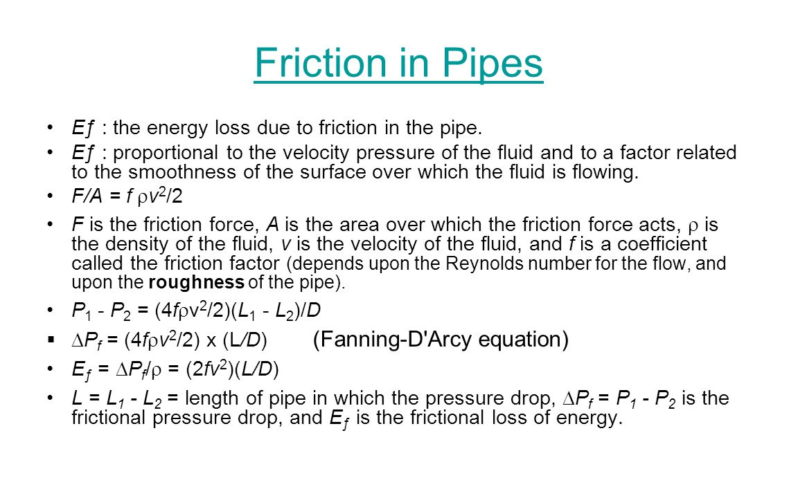 Friction in Pipes Eƒ : the energy loss due to friction in the pipe.