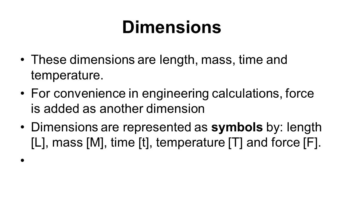 Dimensions These dimensions are length, mass, time and temperature.
