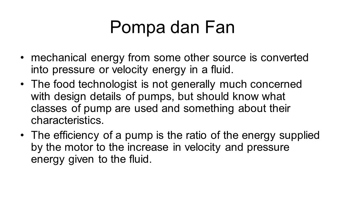 Pompa dan Fan mechanical energy from some other source is converted into pressure or velocity energy in a fluid.