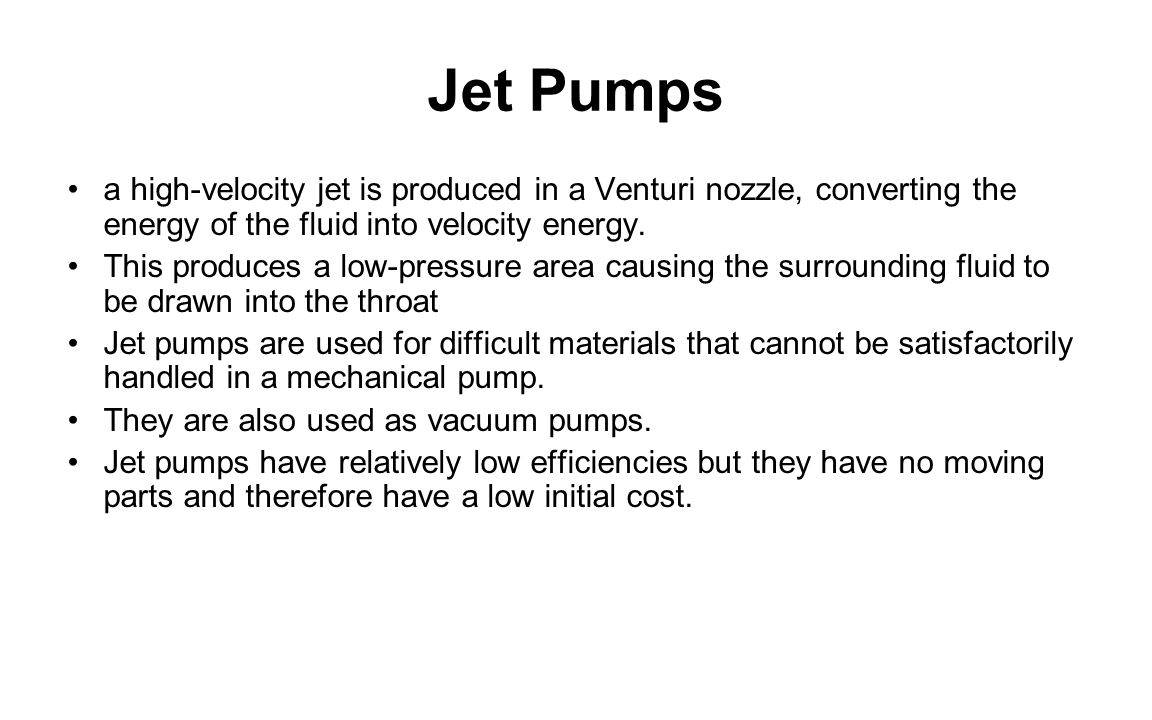 Jet Pumps a high-velocity jet is produced in a Venturi nozzle, converting the energy of the fluid into velocity energy.
