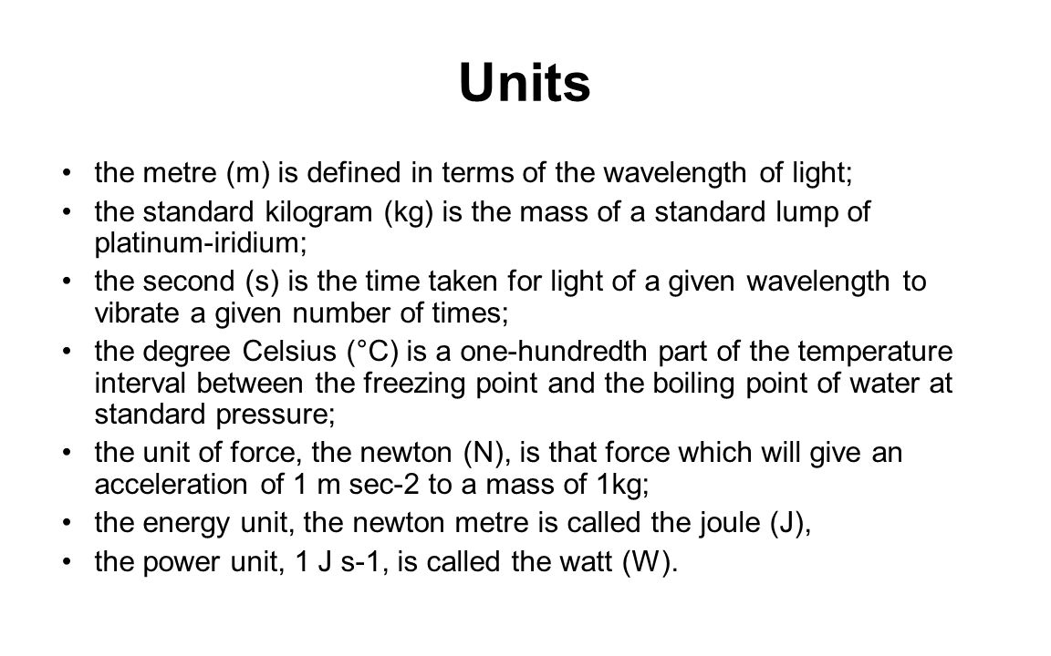Units the metre (m) is defined in terms of the wavelength of light;