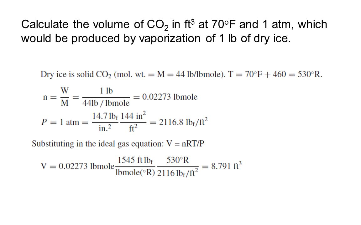Calculate the volume of CO2 in ft3 at 70oF and 1 atm, which would be produced by vaporization of 1 lb of dry ice.
