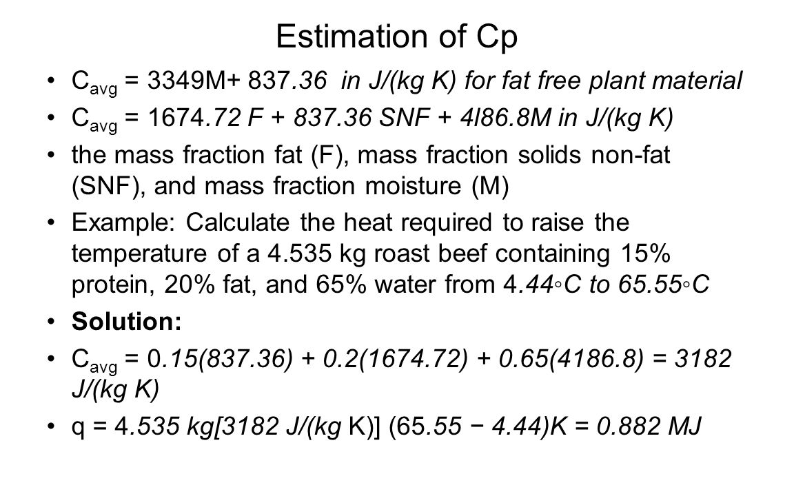 Estimation of Cp Cavg = 3349M+ 837.36 in J/(kg K) for fat free plant material. Cavg = 1674.72 F + 837.36 SNF + 4l86.8M in J/(kg K)