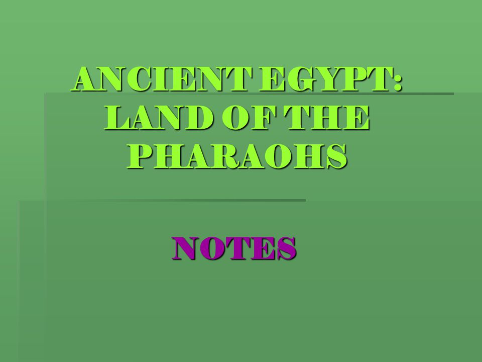 ANCIENT EGYPT: LAND OF THE PHARAOHS