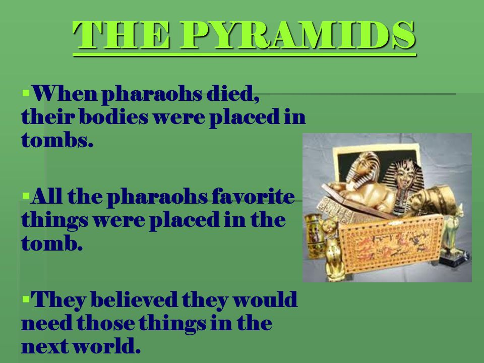 THE PYRAMIDS When pharaohs died, their bodies were placed in tombs.