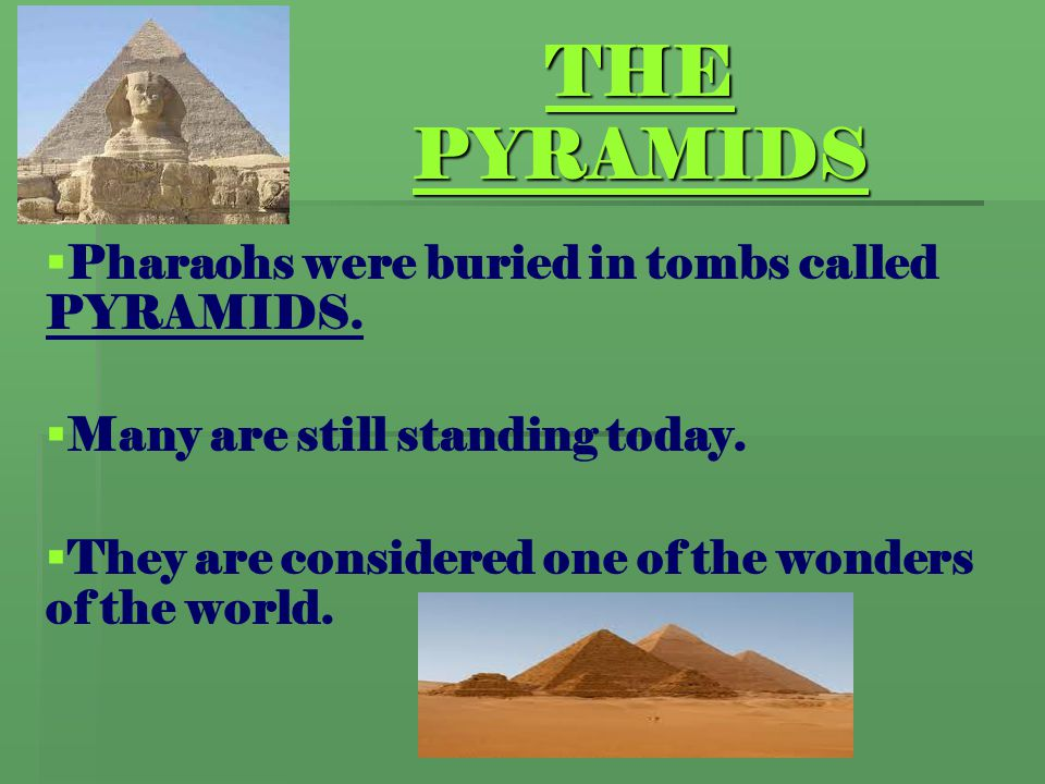 THE PYRAMIDS Pharaohs were buried in tombs called PYRAMIDS.