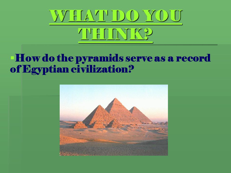 How do the pyramids serve as a record of Egyptian civilization