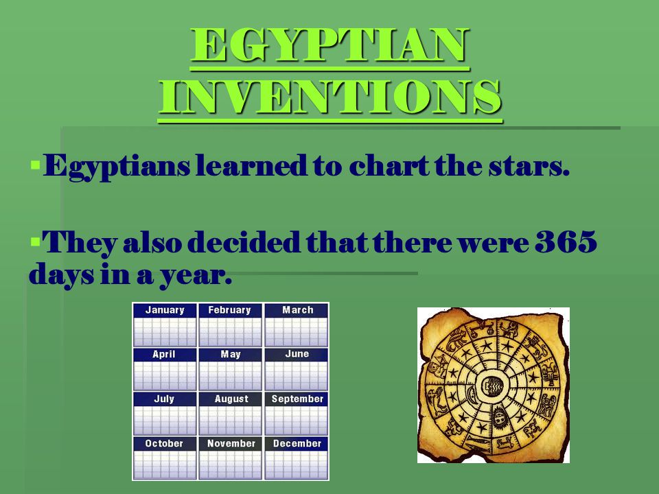 EGYPTIAN INVENTIONS Egyptians learned to chart the stars.