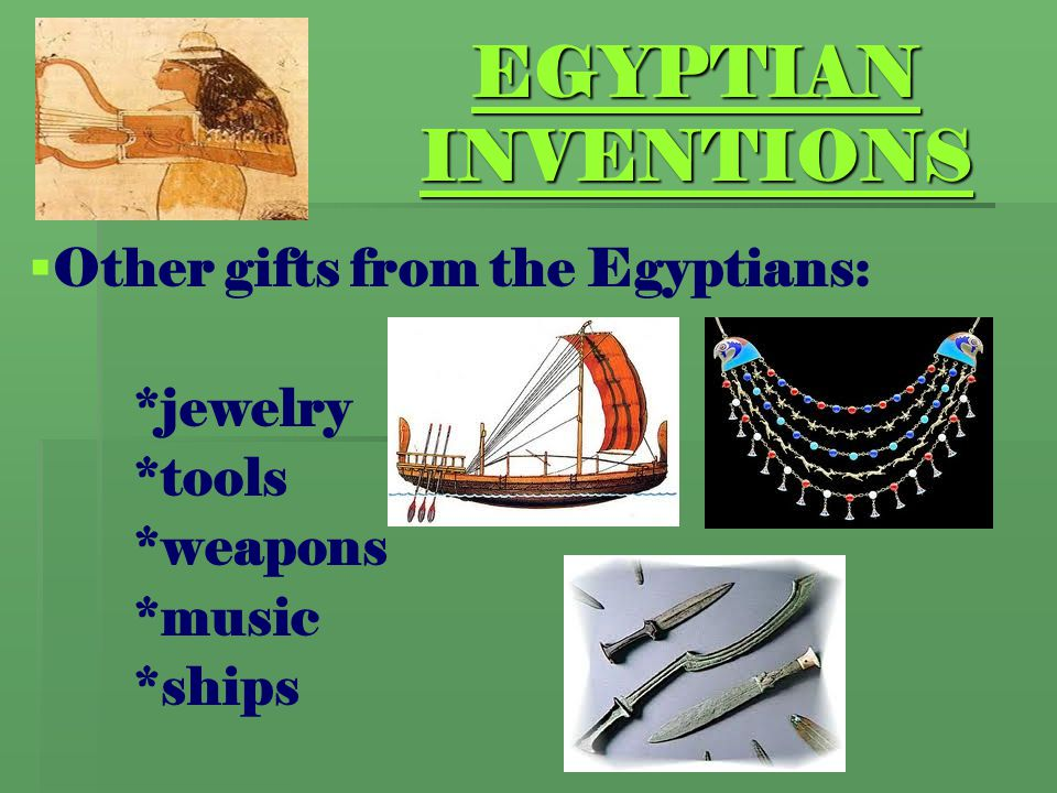 Other gifts from the Egyptians: *jewelry *tools *weapons *music *ships
