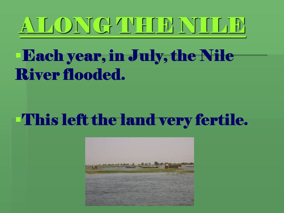 ALONG THE NILE Each year, in July, the Nile River flooded.