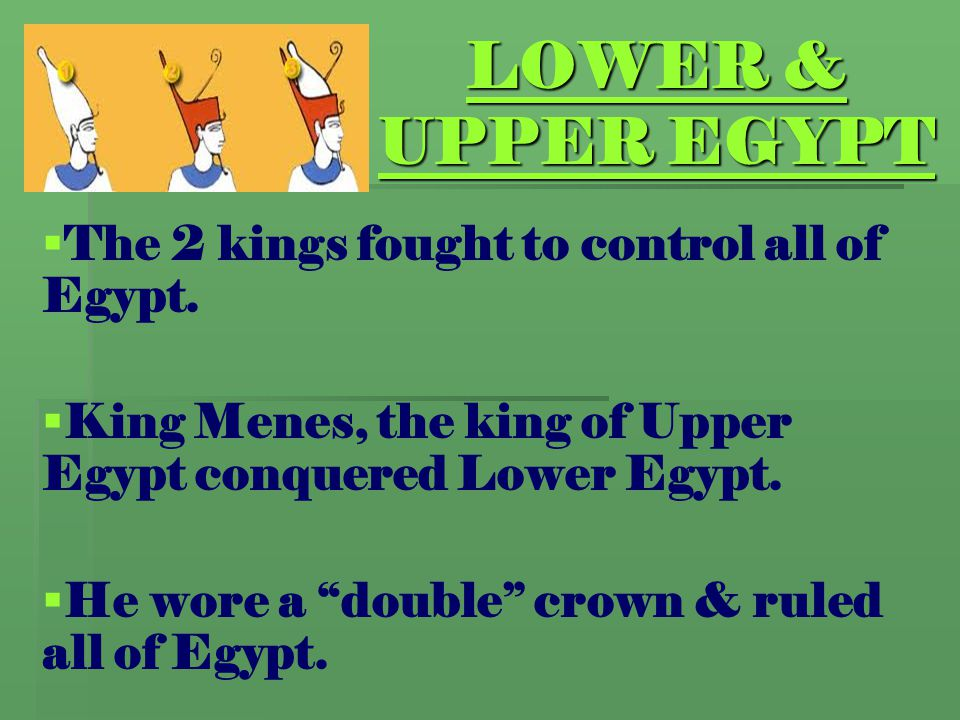 LOWER & UPPER EGYPT The 2 kings fought to control all of Egypt.