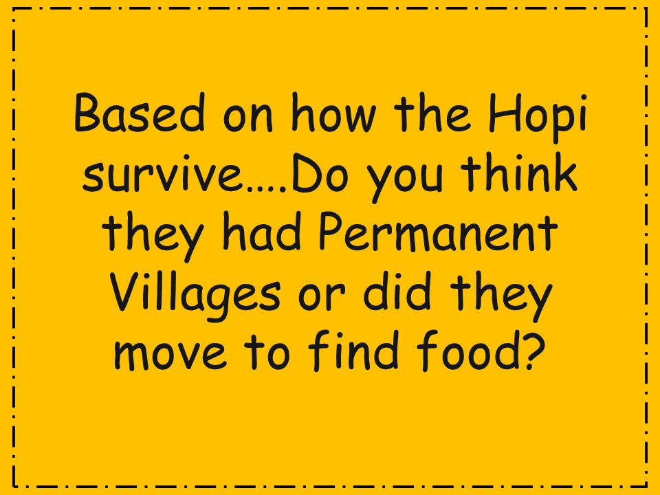 Based on how the Hopi survive…