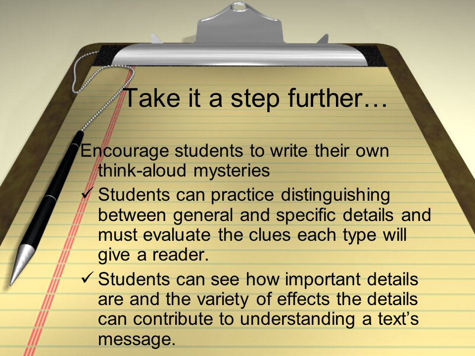 Take it a step further… Encourage students to write their own think-aloud mysteries.