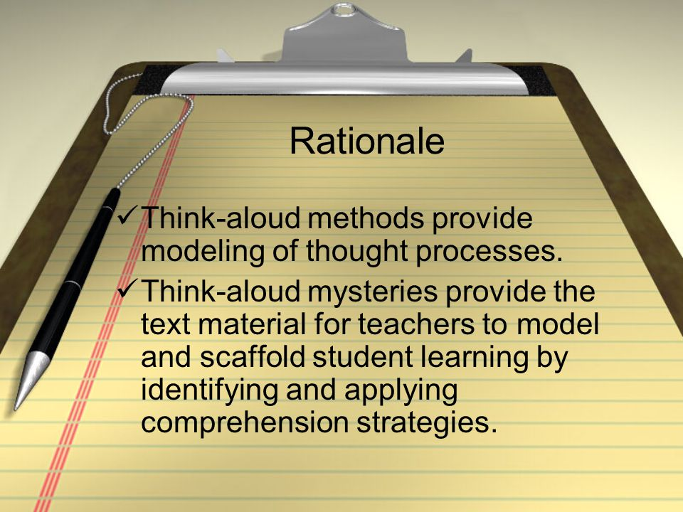 Rationale Think-aloud methods provide modeling of thought processes.