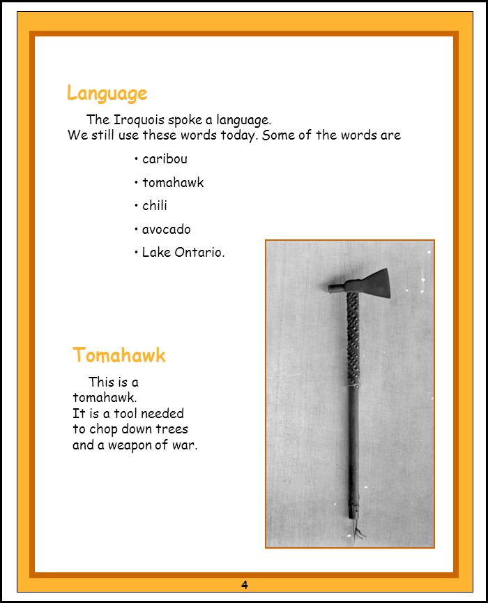 Language The Iroquois spoke a language. We still use these words today. Some of the words are. caribou.