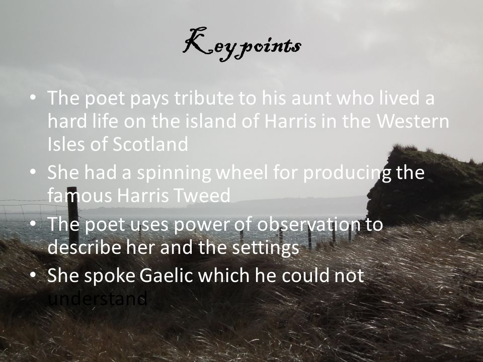 Key points The poet pays tribute to his aunt who lived a hard life on the island of Harris in the Western Isles of Scotland.