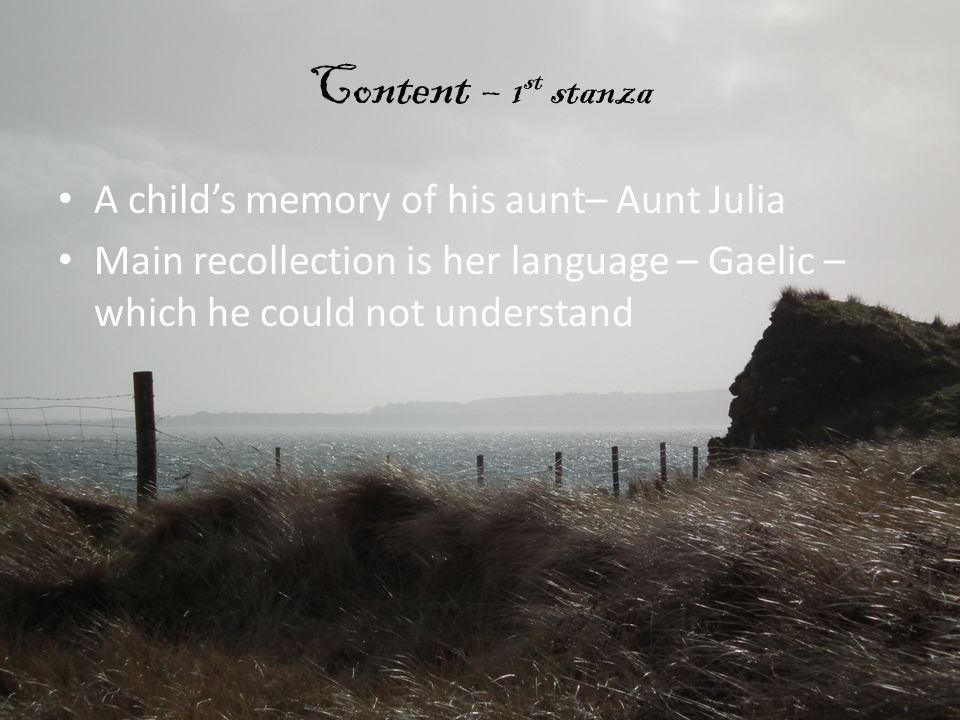 Content – 1st stanza A child's memory of his aunt– Aunt Julia