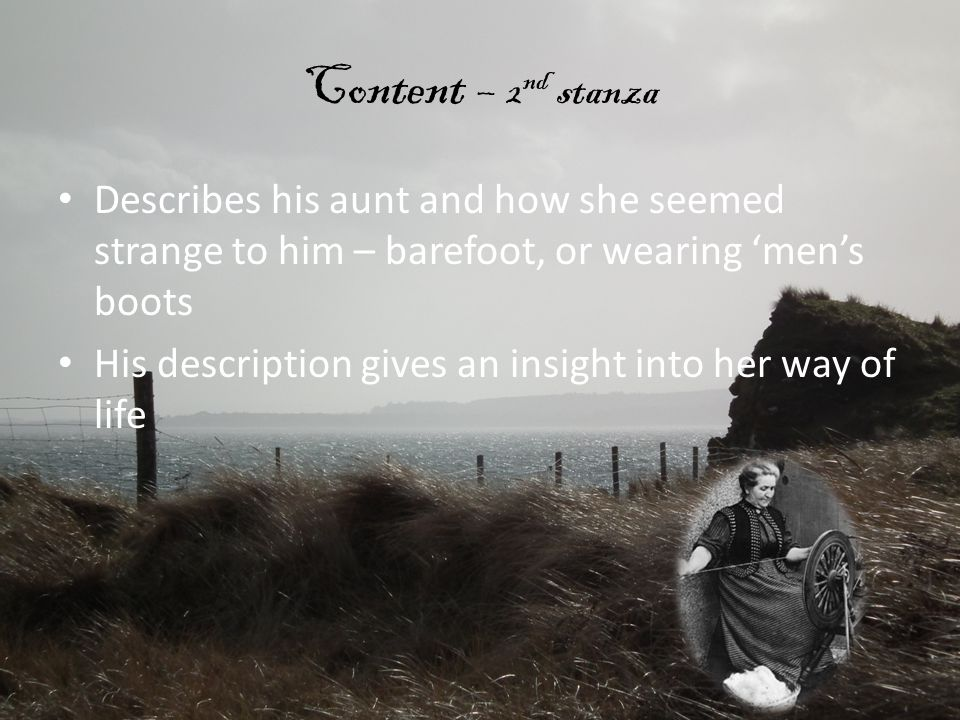 Content – 2nd stanza Describes his aunt and how she seemed strange to him – barefoot, or wearing 'men's boots.