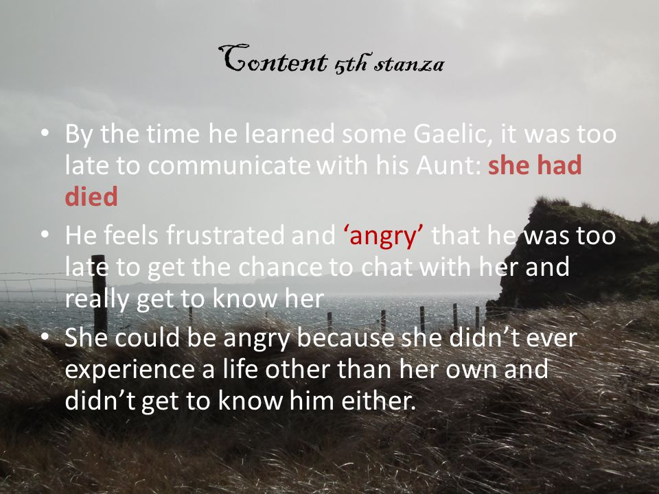 Content 5th stanza By the time he learned some Gaelic, it was too late to communicate with his Aunt: she had died.
