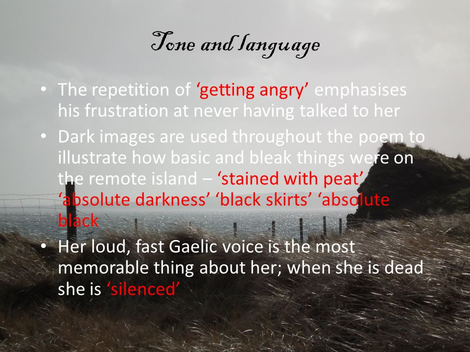Tone and language The repetition of 'getting angry' emphasises his frustration at never having talked to her.