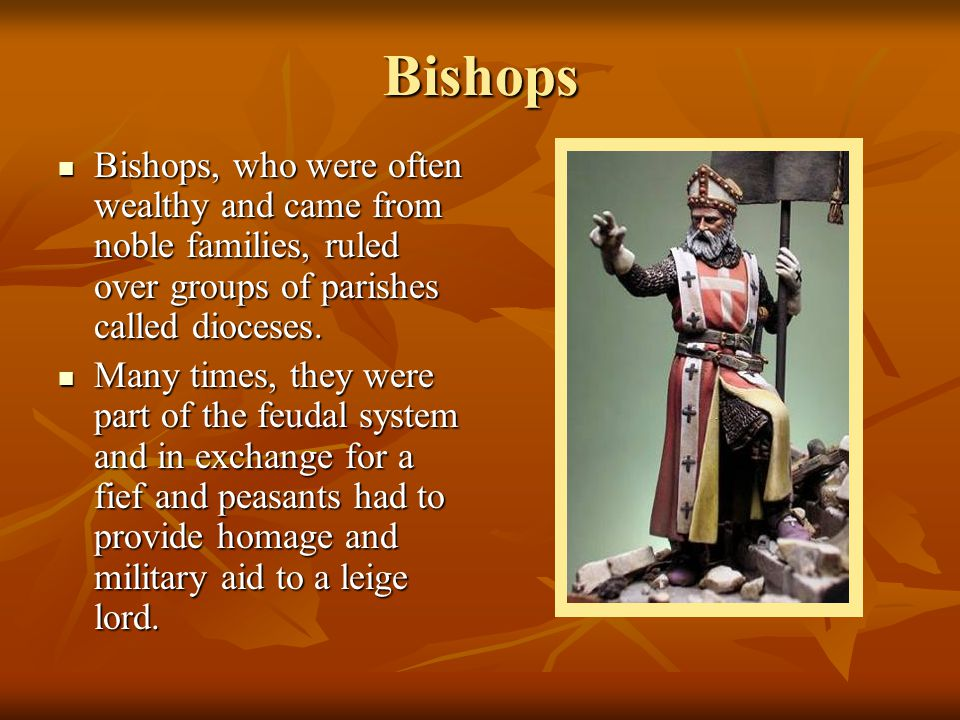 Bishops Bishops, who were often wealthy and came from noble families, ruled over groups of parishes called dioceses.