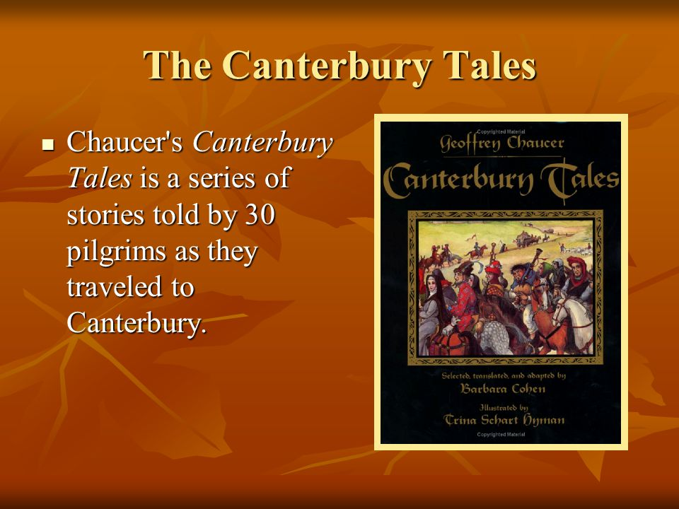 The Canterbury Tales Chaucer s Canterbury Tales is a series of stories told by 30 pilgrims as they traveled to Canterbury.