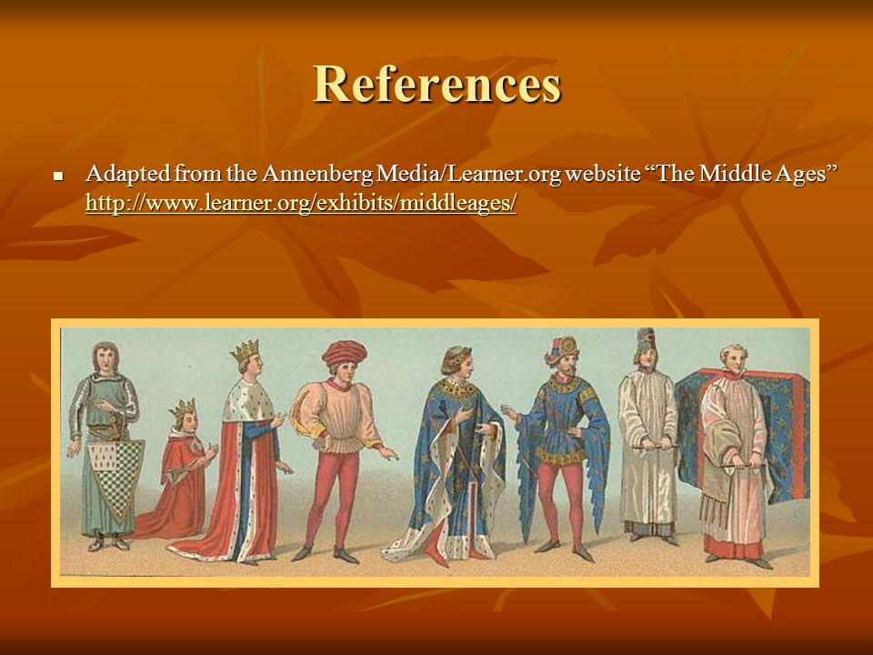 References Adapted from the Annenberg Media/Learner.org website The Middle Ages http://www.learner.org/exhibits/middleages/